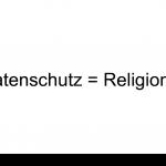 Datenschütz über alles wird zur Religion