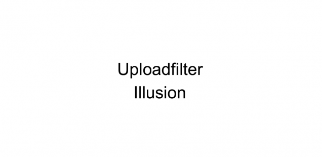Uploadfilter Illusion